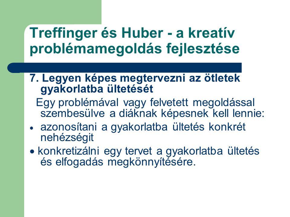 Treffinger és Huber - a kreatív problémamegoldás fejlesztése 7. Legyen képes megtervezni az ötletek gyakorlatba ültetését Egy problémával vagy felvete
