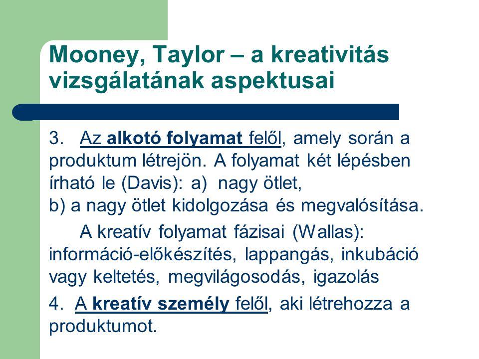 Mooney, Taylor – a kreativitás vizsgálatának aspektusai 3. Az alkotó folyamat felől, amely során a produktum létrejön. A folyamat két lépésben írható