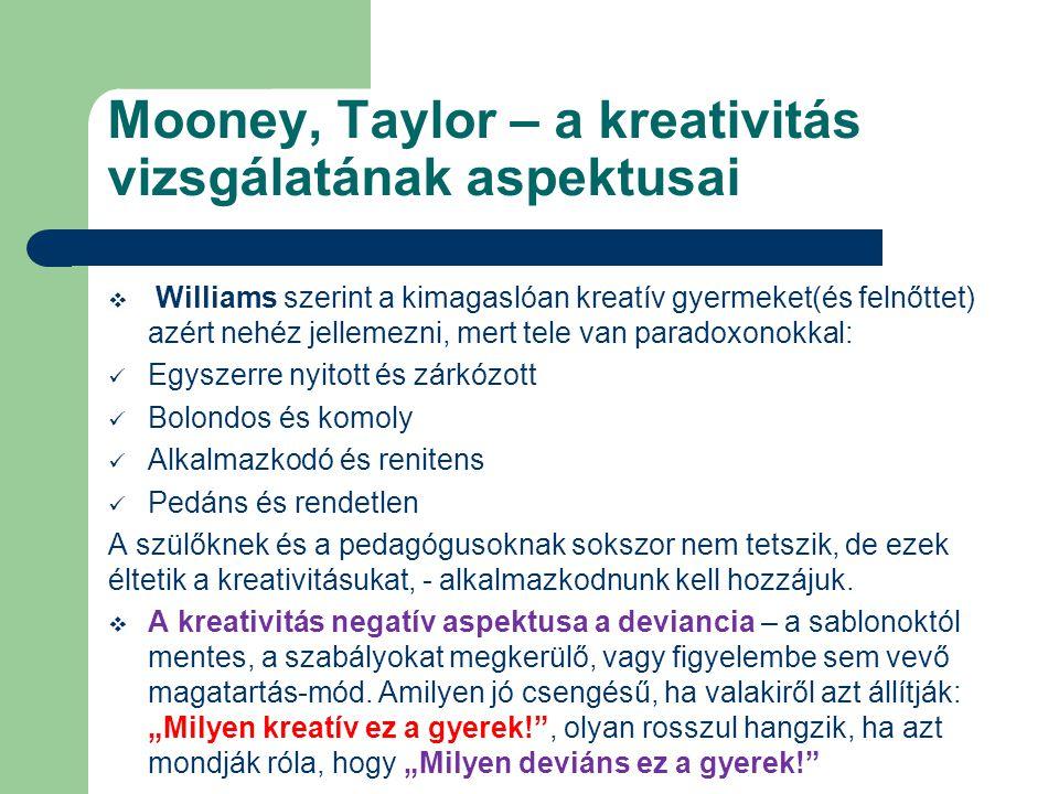 Mooney, Taylor – a kreativitás vizsgálatának aspektusai  Williams szerint a kimagaslóan kreatív gyermeket(és felnőttet) azért nehéz jellemezni, mert