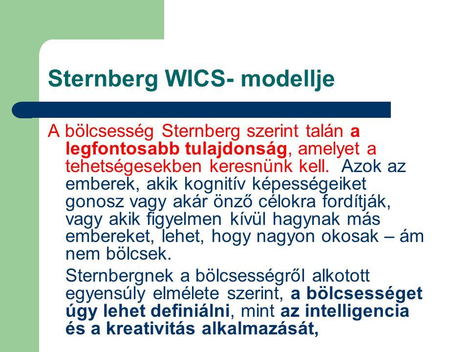 Sternberg WICS- modellje A bölcsesség Sternberg szerint talán a legfontosabb tulajdonság, amelyet a tehetségesekben keresnünk kell.