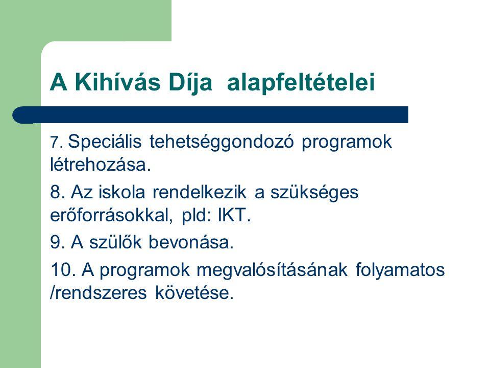 A Kihívás Díja alapfeltételei 7.Speciális tehetséggondozó programok létrehozása.