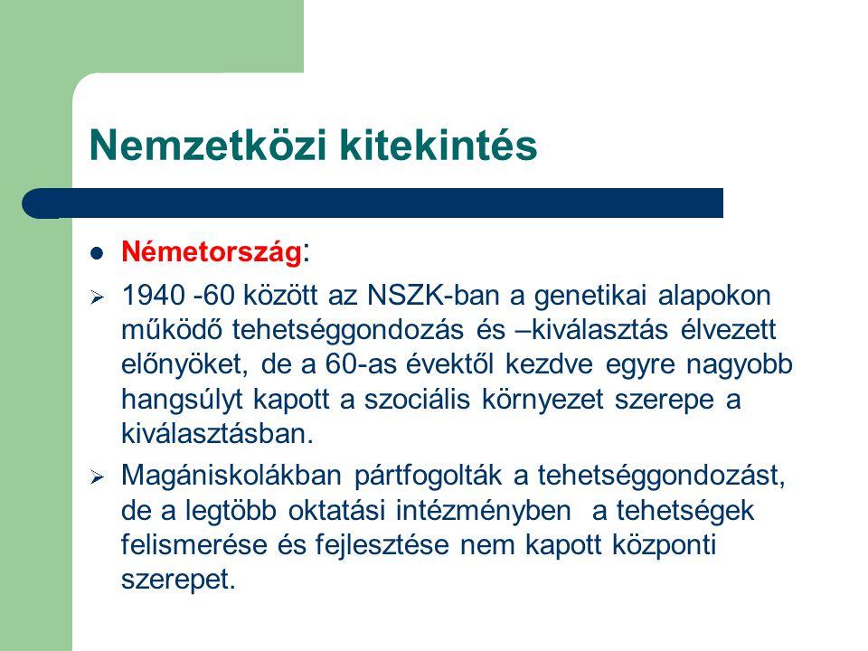Nemzetközi kitekintés Németország :  1940 -60 között az NSZK-ban a genetikai alapokon működő tehetséggondozás és –kiválasztás élvezett előnyöket, de a 60-as évektől kezdve egyre nagyobb hangsúlyt kapott a szociális környezet szerepe a kiválasztásban.