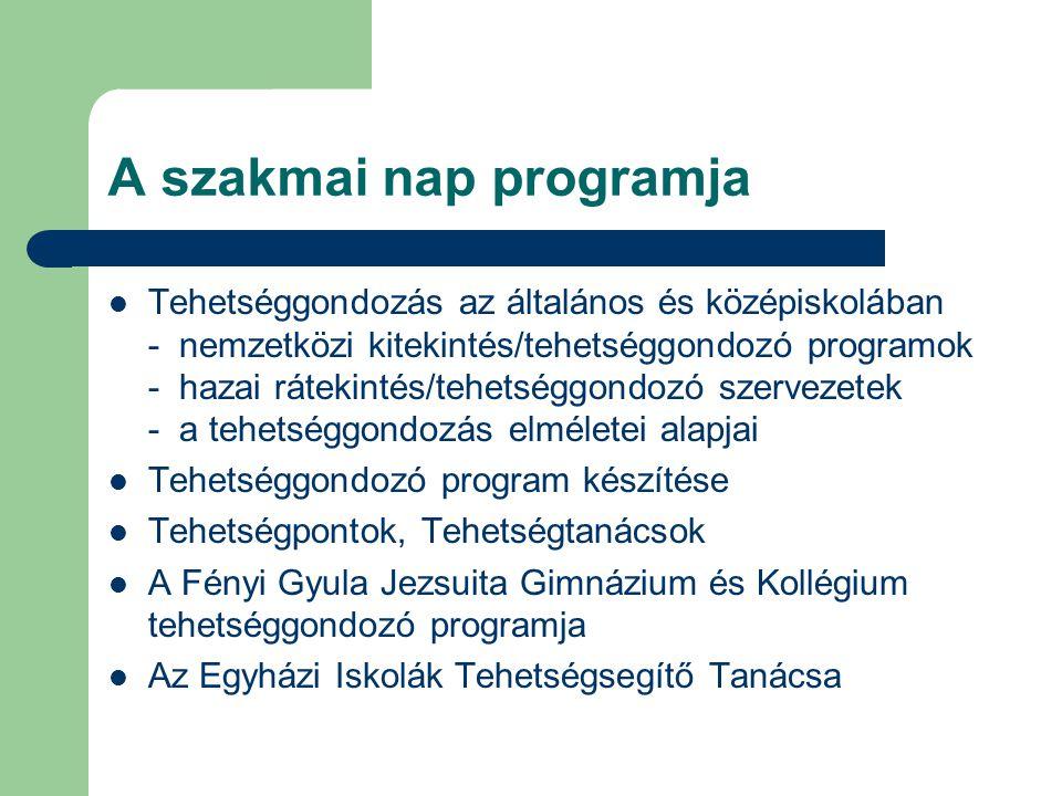 A szakmai nap programja Tehetséggondozás az általános és középiskolában - nemzetközi kitekintés/tehetséggondozó programok - hazai rátekintés/tehetségg