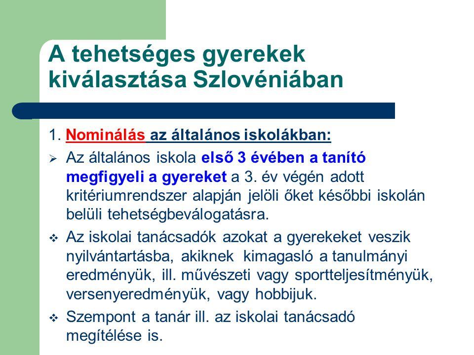 A tehetséges gyerekek kiválasztása Szlovéniában 1. Nominálás az általános iskolákban:  Az általános iskola első 3 évében a tanító megfigyeli a gyerek