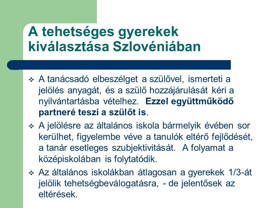 A tehetséges gyerekek kiválasztása Szlovéniában  A tanácsadó elbeszélget a szülővel, ismerteti a jelölés anyagát, és a szülő hozzájárulását kéri a nyilvántartásba vételhez.