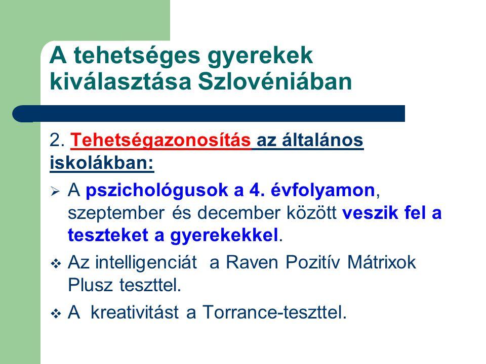 A tehetséges gyerekek kiválasztása Szlovéniában 2. Tehetségazonosítás az általános iskolákban:  A pszichológusok a 4. évfolyamon, szeptember és decem