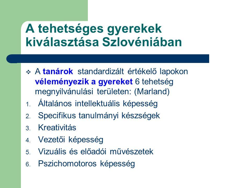 A tehetséges gyerekek kiválasztása Szlovéniában  A tanárok standardizált értékelő lapokon véleményezik a gyereket 6 tehetség megnyilvánulási területen: (Marland) 1.