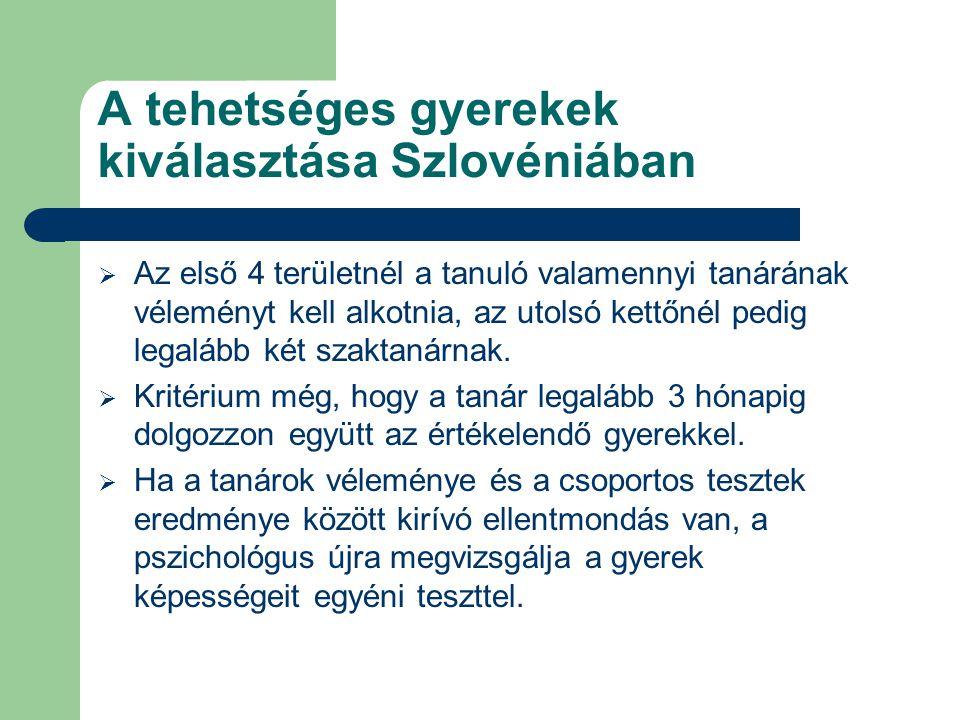 A tehetséges gyerekek kiválasztása Szlovéniában  Az első 4 területnél a tanuló valamennyi tanárának véleményt kell alkotnia, az utolsó kettőnél pedig
