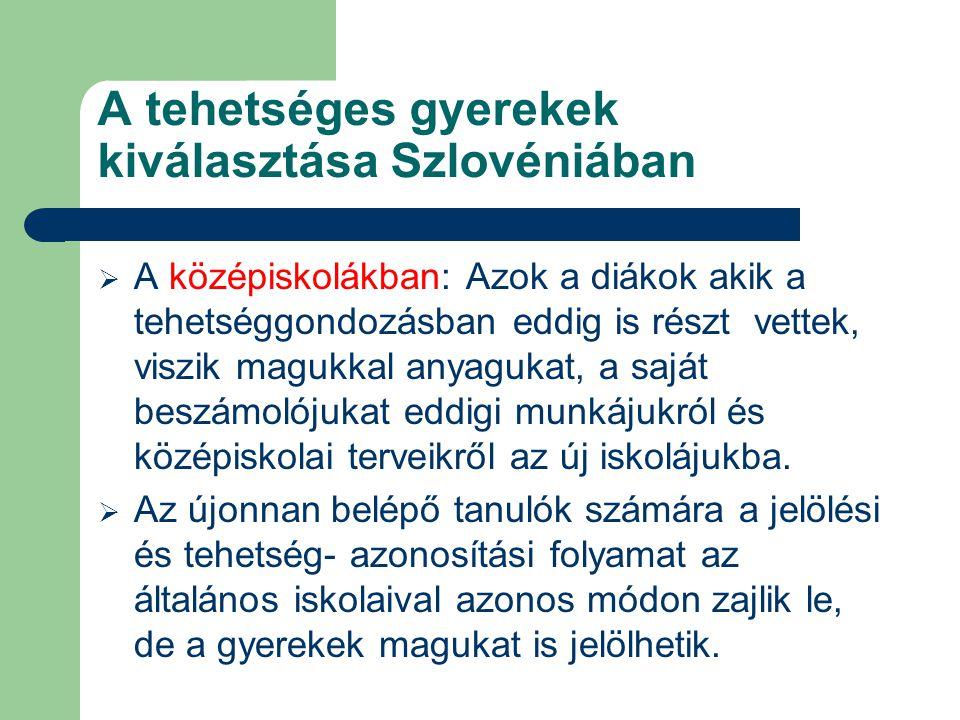 A tehetséges gyerekek kiválasztása Szlovéniában  A középiskolákban: Azok a diákok akik a tehetséggondozásban eddig is részt vettek, viszik magukkal a