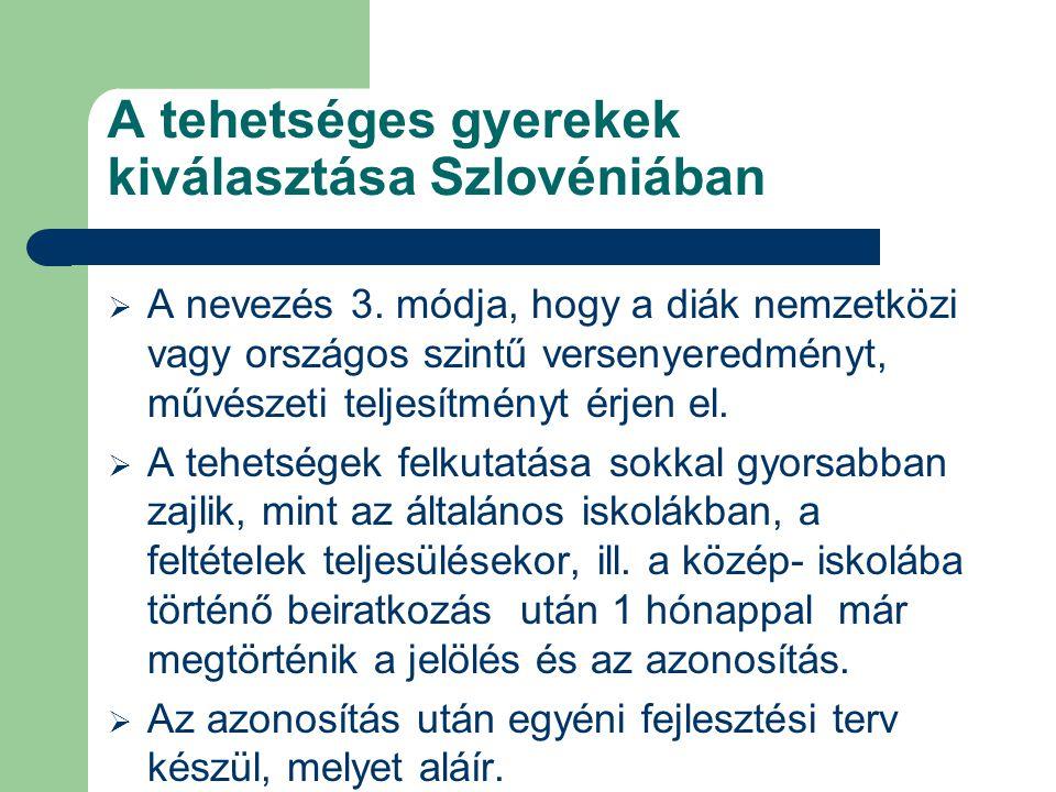 A tehetséges gyerekek kiválasztása Szlovéniában  A nevezés 3. módja, hogy a diák nemzetközi vagy országos szintű versenyeredményt, művészeti teljesít