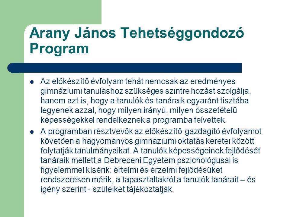 Arany János Tehetséggondozó Program Az előkészítő évfolyam tehát nemcsak az eredményes gimnáziumi tanuláshoz szükséges szintre hozást szolgálja, hanem