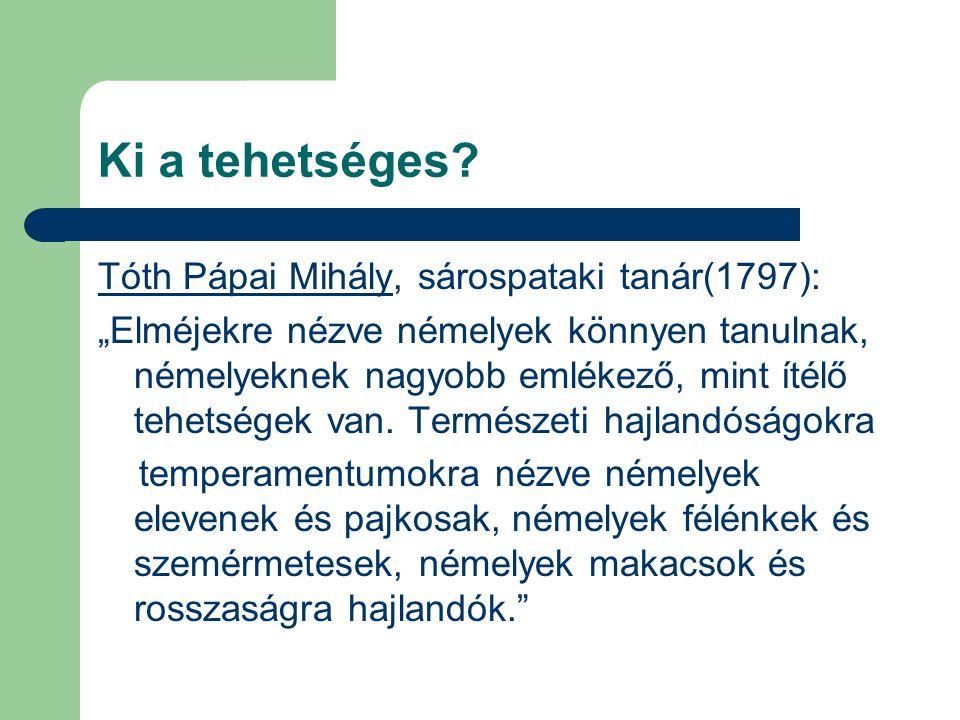 """Ki a tehetséges? Tóth Pápai Mihály, sárospataki tanár(1797): """"Elméjekre nézve némelyek könnyen tanulnak, némelyeknek nagyobb emlékező, mint ítélő tehe"""
