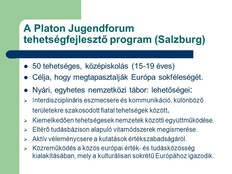 A Platon Jugendforum tehetségfejlesztő program (Salzburg) 50 tehetséges, középiskolás (15-19 éves) Célja, hogy megtapasztalják Európa sokféleségét. Ny