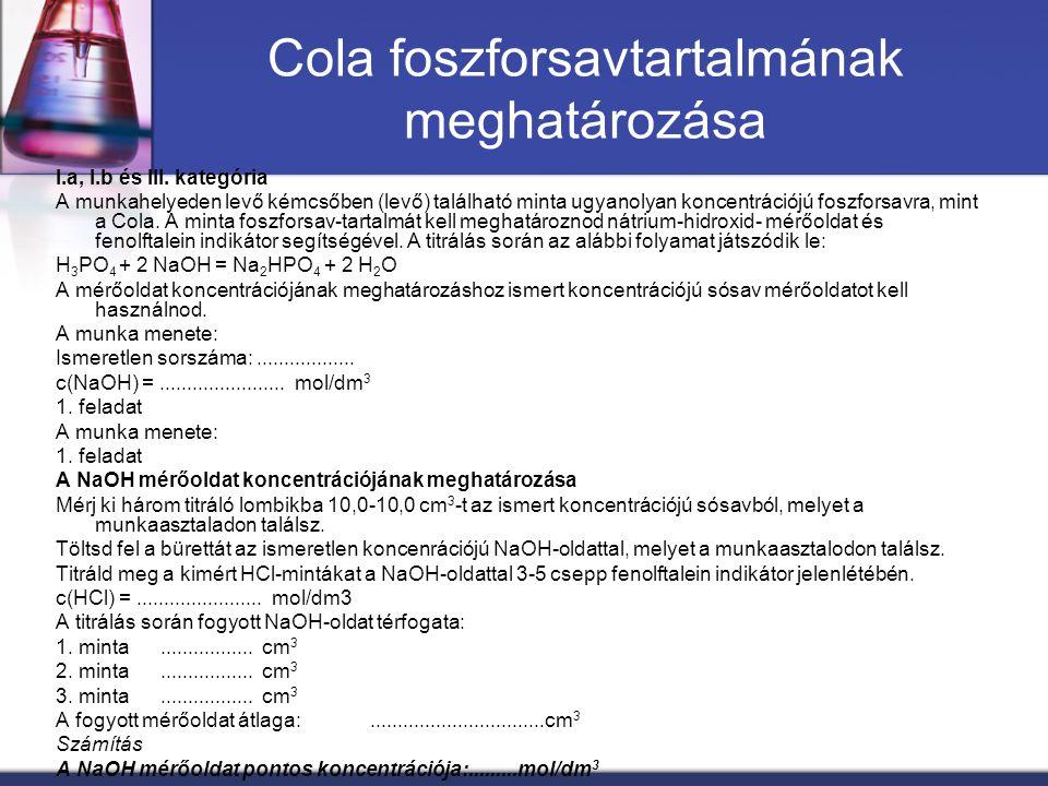Cola foszforsavtartalmának meghatározása I.a, I.b és III. kategória A munkahelyeden levő kémcsőben (levő) található minta ugyanolyan koncentrációjú fo