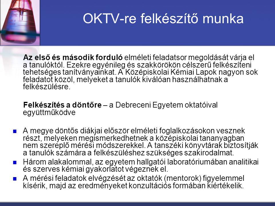 OKTV-re felkészítő munka Az első és második forduló elméleti feladatsor megoldását várja el a tanulóktól. Ezekre egyénileg és szakkörökön célszerű fel