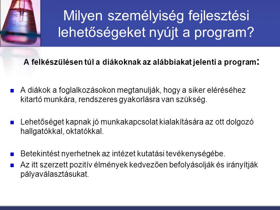 Milyen személyiség fejlesztési lehetőségeket nyújt a program? A felkészülésen túl a diákoknak az alábbiakat jelenti a program : A diákok a foglalkozás