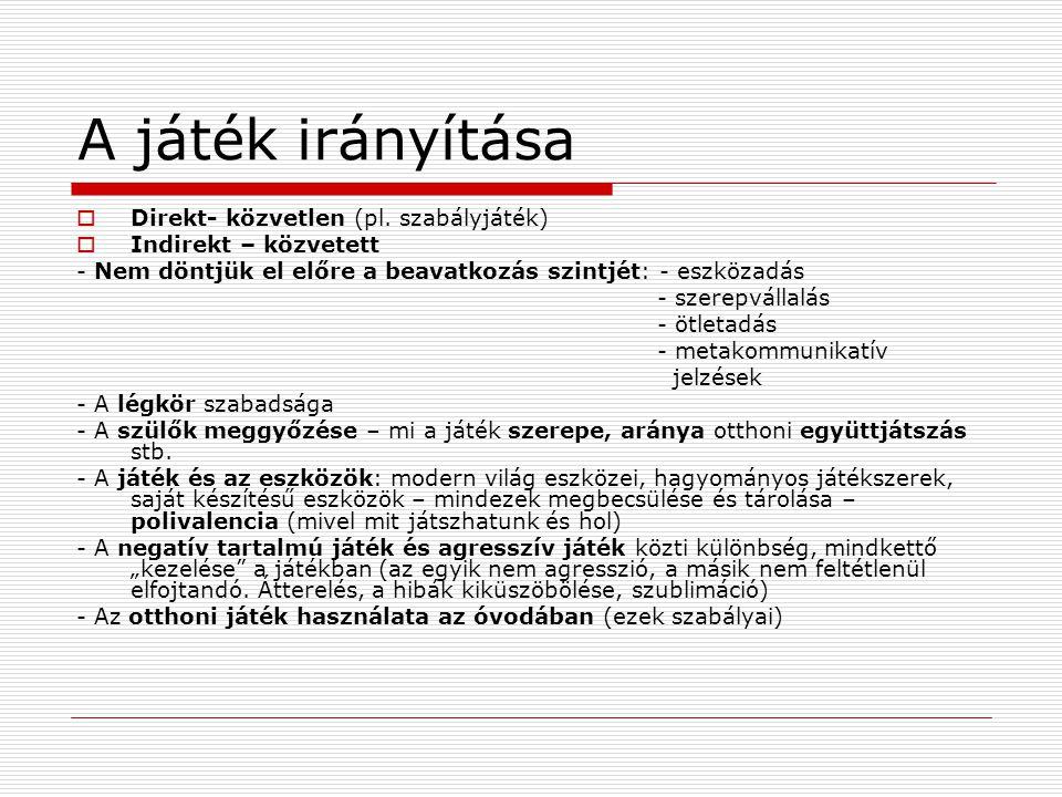 A játék irányítása  Direkt- közvetlen (pl.