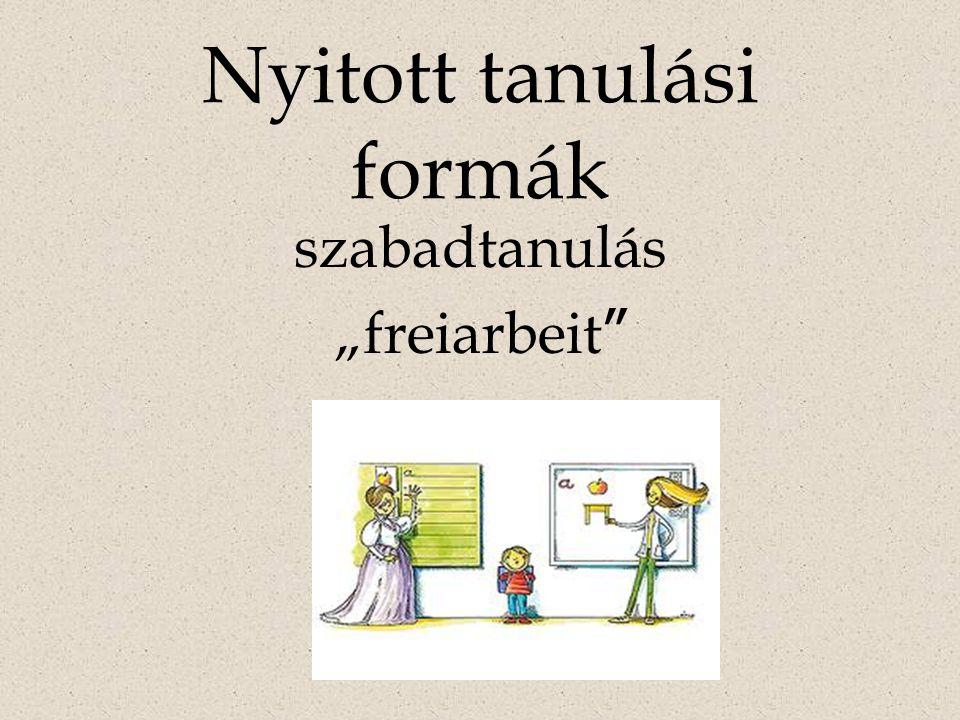 """Nyitott tanulási formák szabadtanulás """"freiarbeit"""