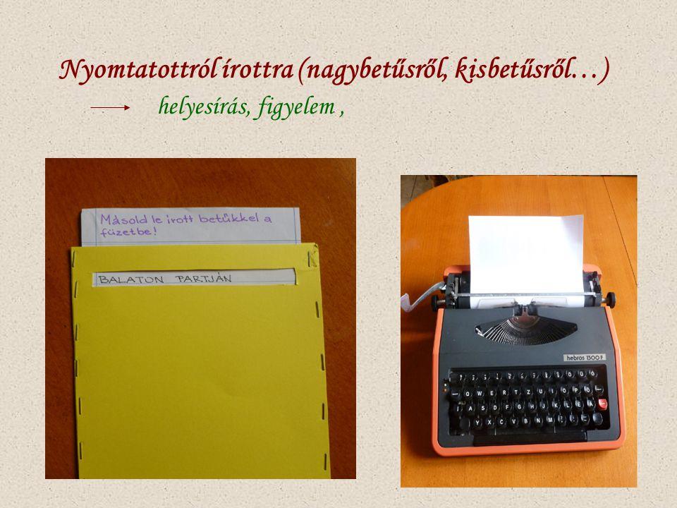 Nyomtatottról írottra (nagybetűsről, kisbetűsről…) helyesírás, figyelem,