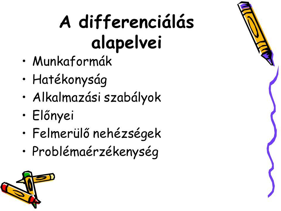 A differenciálás alapelvei Munkaformák Hatékonyság Alkalmazási szabályok Előnyei Felmerülő nehézségek Problémaérzékenység