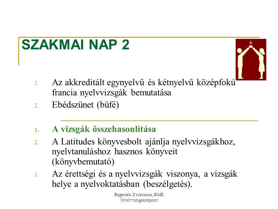 Bagaméri Zsuzsanna, BME Nyelvvizsgaközpont SZAKMAI NAP 2 1. Az akkreditált egynyelvű és kétnyelvű középfokú francia nyelvvizsgák bemutatása 2. Ebédszü
