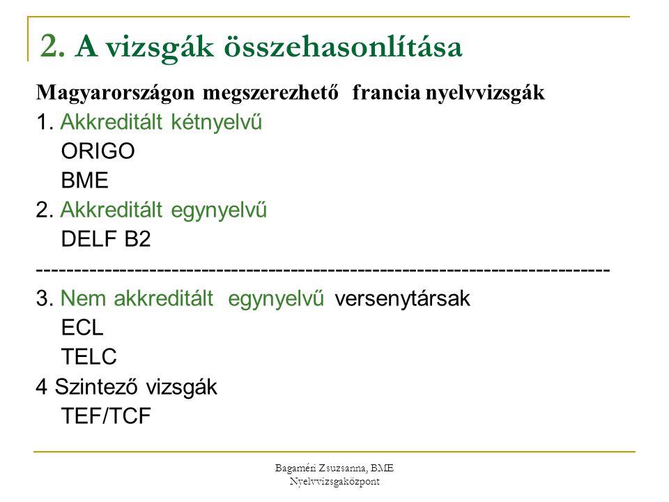 Bagaméri Zsuzsanna, BME Nyelvvizsgaközpont 2. A vizsgák összehasonlítása Magyarországon megszerezhető francia nyelvvizsgák 1. Akkreditált kétnyelvű OR
