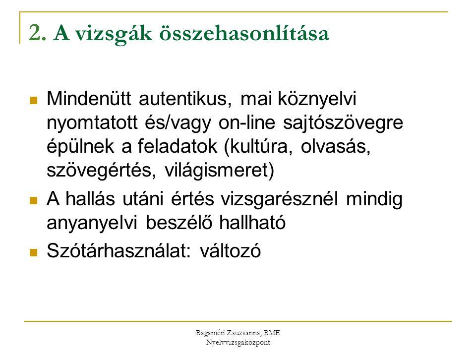 Bagaméri Zsuzsanna, BME Nyelvvizsgaközpont 2. A vizsgák összehasonlítása Mindenütt autentikus, mai köznyelvi nyomtatott és/vagy on-line sajtószövegre