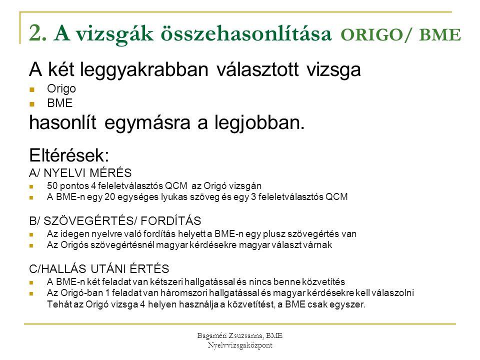Bagaméri Zsuzsanna, BME Nyelvvizsgaközpont 2. A vizsgák összehasonlítása ORIGO/ BME A két leggyakrabban választott vizsga Origo BME hasonlít egymásra
