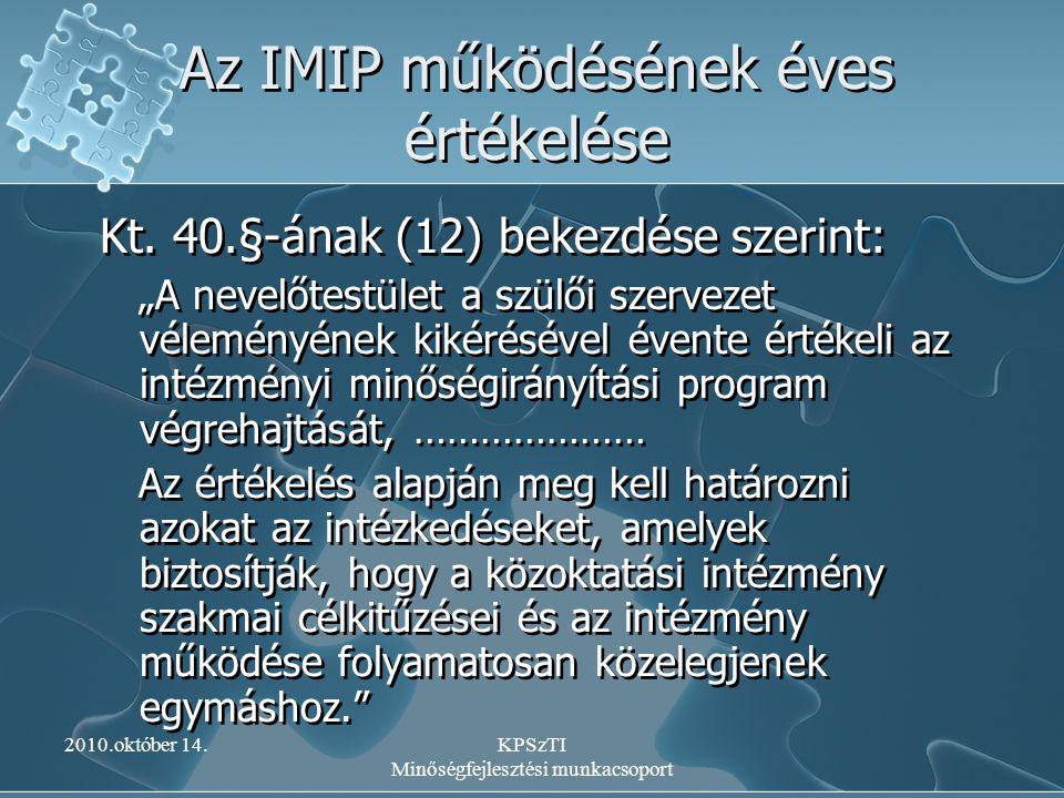 """2010.október 14.KPSzTI Minőségfejlesztési munkacsoport Az IMIP működésének éves értékelése Kt. 40.§-ának (12) bekezdése szerint: """"A nevelőtestület a s"""