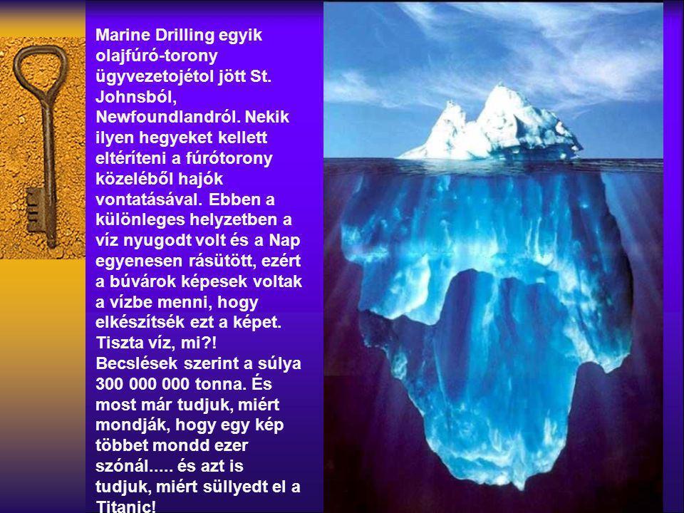Marine Drilling egyik olajfúró-torony ügyvezetojétol jött St. Johnsból, Newfoundlandról. Nekik ilyen hegyeket kellett eltéríteni a fúrótorony közelébő