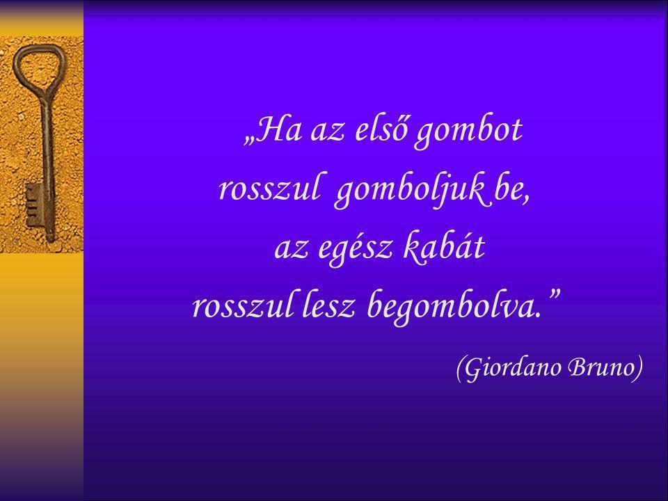 """""""Ha az első gombot rosszul gomboljuk be, az egész kabát rosszul lesz begombolva."""" (Giordano Bruno)"""