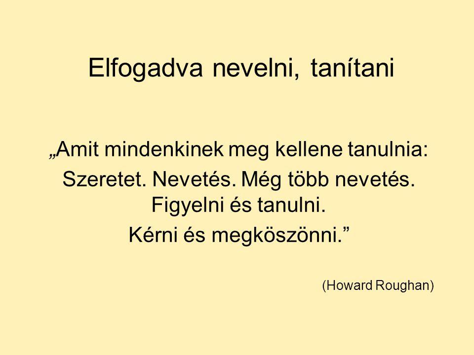 """Elfogadva nevelni, tanítani """"Amit mindenkinek meg kellene tanulnia: Szeretet. Nevetés. Még több nevetés. Figyelni és tanulni. Kérni és megköszönni."""" ("""