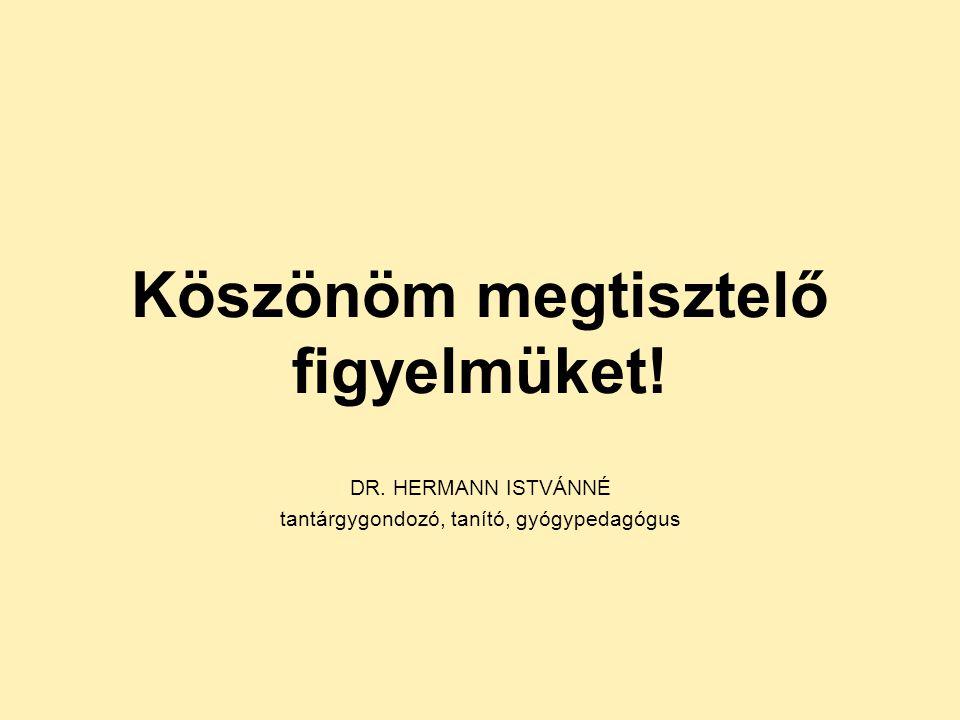 Köszönöm megtisztelő figyelmüket! DR. HERMANN ISTVÁNNÉ tantárgygondozó, tanító, gyógypedagógus