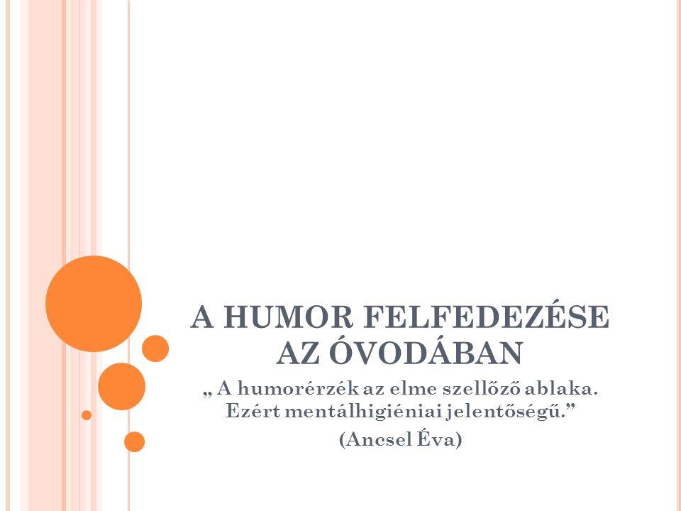 """A HUMOR FELFEDEZÉSE AZ ÓVODÁBAN """" A humorérzék az elme szellőző ablaka. Ezért mentálhigiéniai jelentőségű."""" (Ancsel Éva)"""