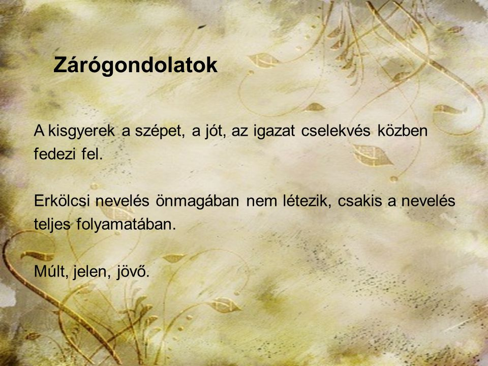 2013. november 15.HTK Labáth Ferencné19 Önmagunk megismerése Elfogadás Megbecsülés Szeretet Tisztelet Bizalom