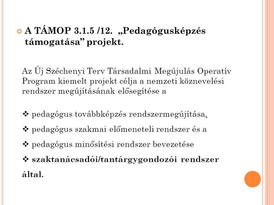 """A TÁMOP 3.1.5 /12.""""Pedagógusképzés támogatása projekt."""