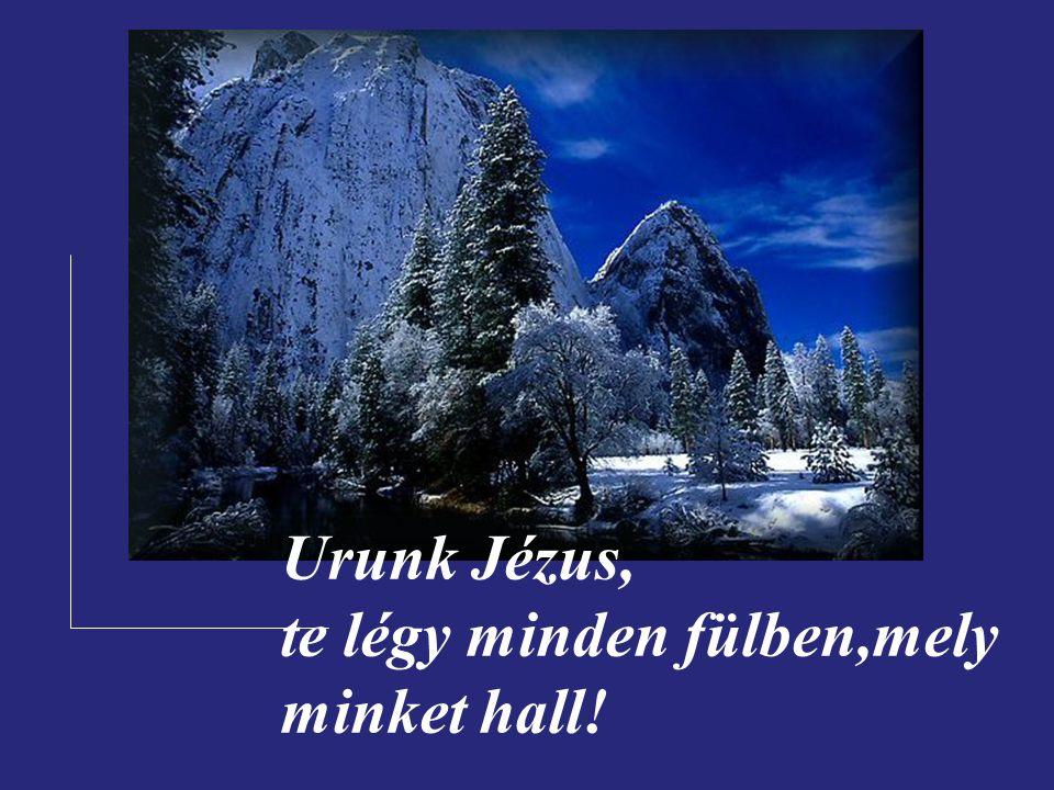 Urunk Jézus, te légy minden szemben, mely minket lát!