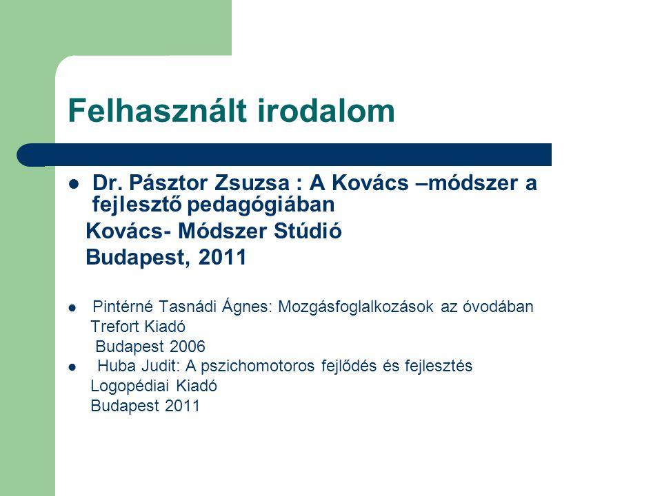 Felhasznált irodalom Dr. Pásztor Zsuzsa : A Kovács –módszer a fejlesztő pedagógiában Kovács- Módszer Stúdió Budapest, 2011 Pintérné Tasnádi Ágnes: Moz