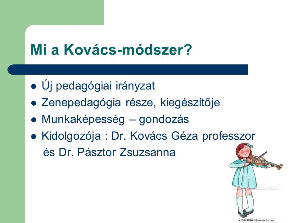 Mi a Kovács-módszer? Új pedagógiai irányzat Zenepedagógia része, kiegészítője Munkaképesség – gondozás Kidolgozója : Dr. Kovács Géza professzor és Dr.