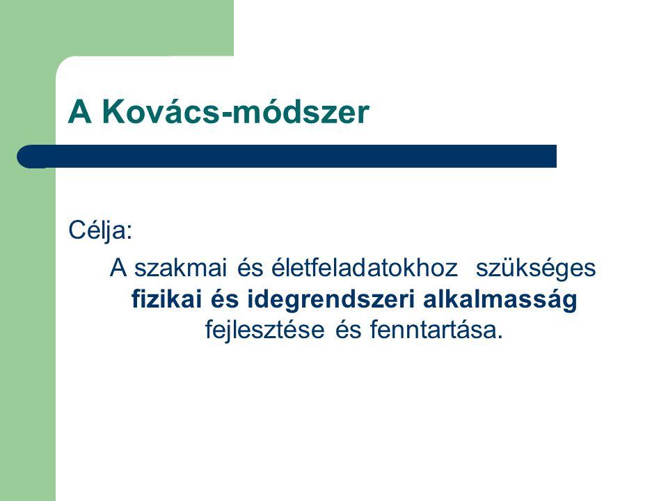 A Kovács-módszer Célja: A szakmai és életfeladatokhoz szükséges fizikai és idegrendszeri alkalmasság fejlesztése és fenntartása.