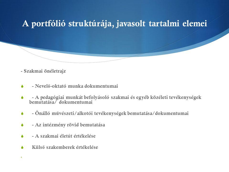 A portfólió struktúrája, javasolt tartalmi elemei - Szakmai önéletrajz  - Nevel ő -oktató munka dokumentumai  - A pedagógiai munkát befolyásoló szak