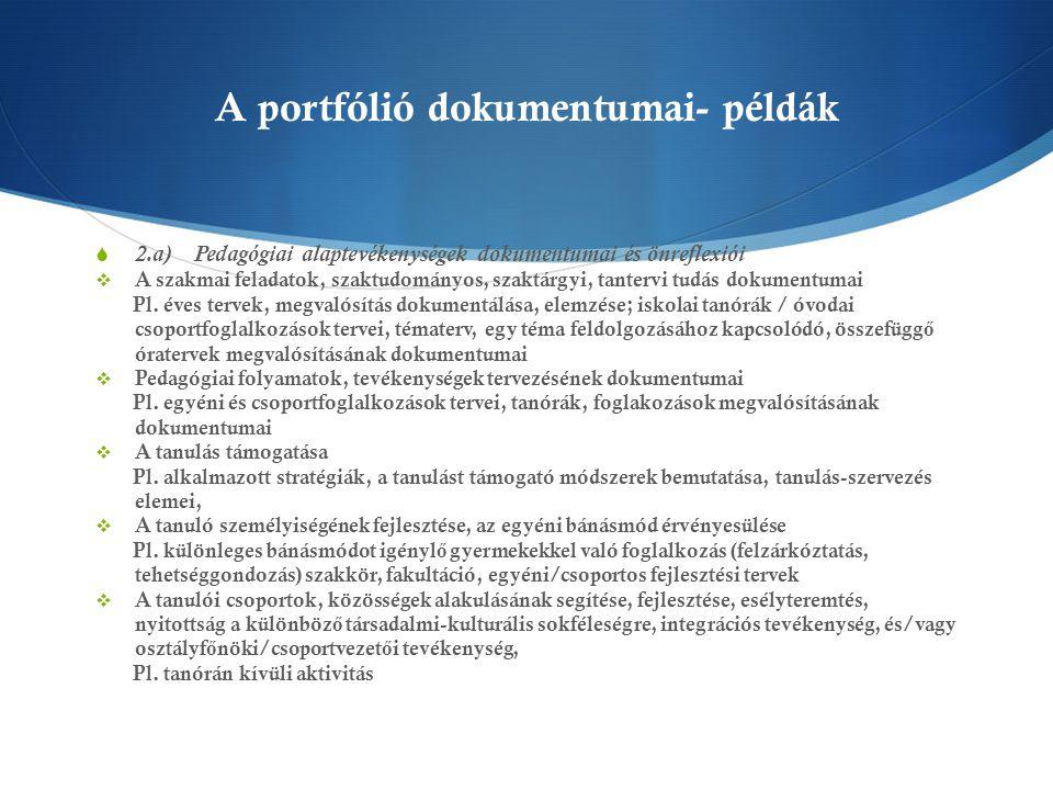 A portfólió dokumentumai- példák  2.a) Pedagógiai alaptevékenységek dokumentumai és önreflexiói  A szakmai feladatok, szaktudományos, szaktárgyi, ta