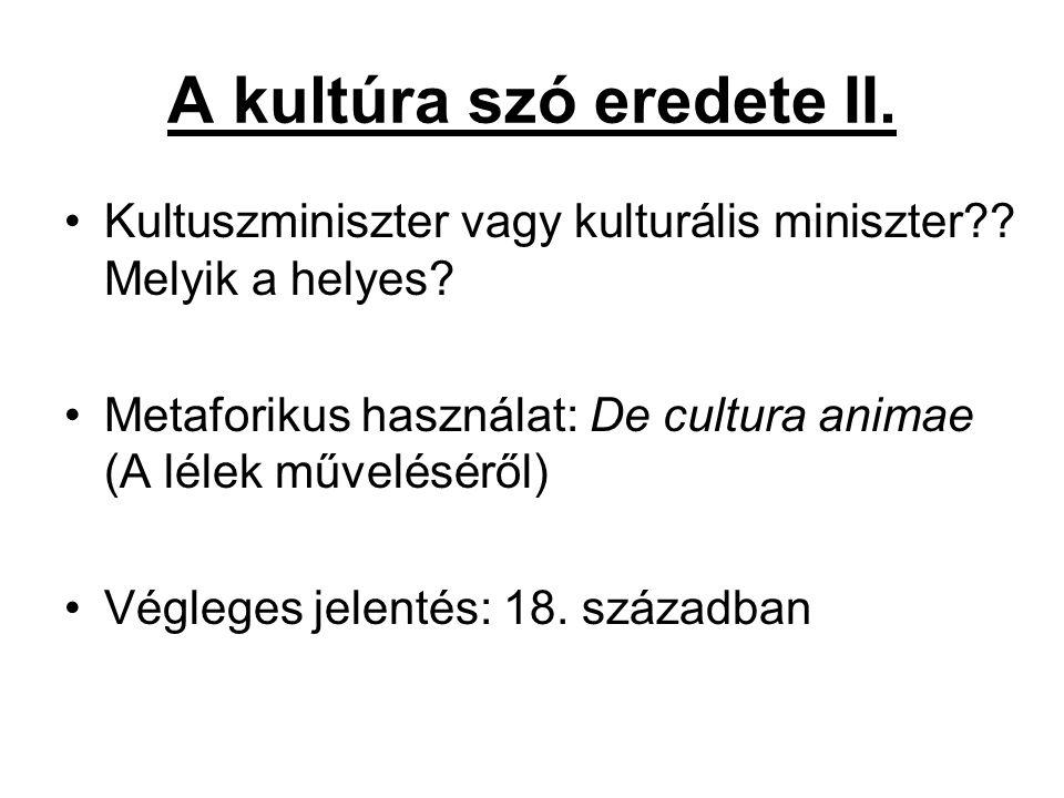 A kultúra szó eredete II.Kultuszminiszter vagy kulturális miniszter?.
