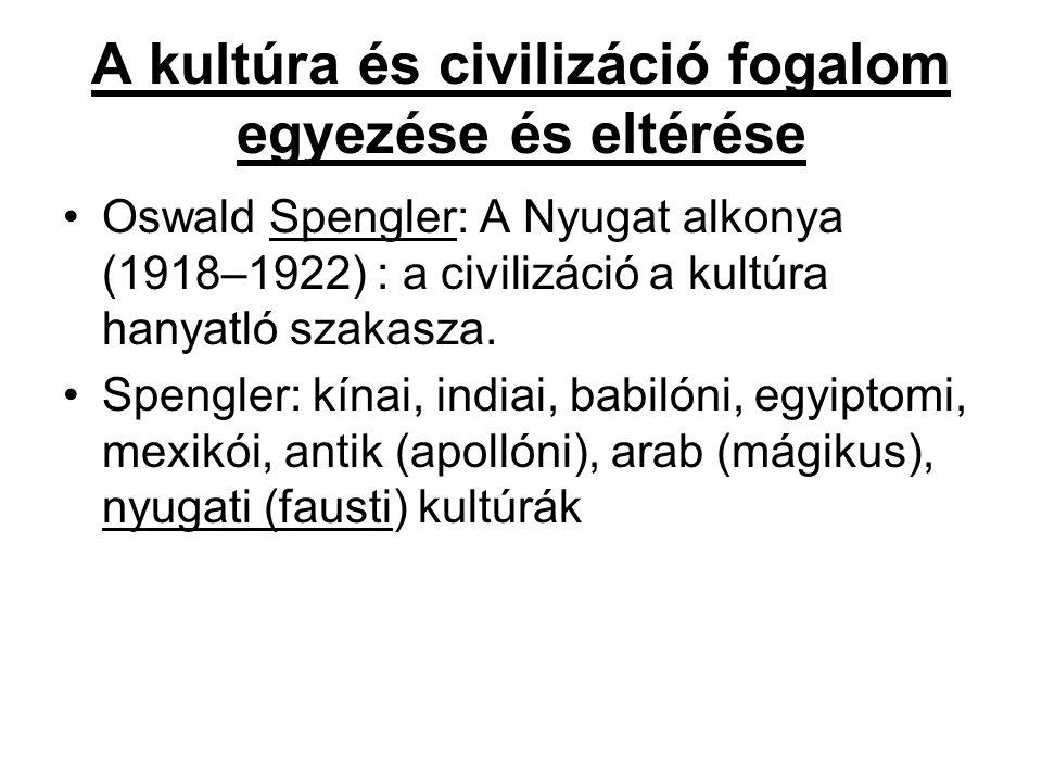 A kultúra és civilizáció fogalom egyezése és eltérése Oswald Spengler: A Nyugat alkonya (1918–1922) : a civilizáció a kultúra hanyatló szakasza.