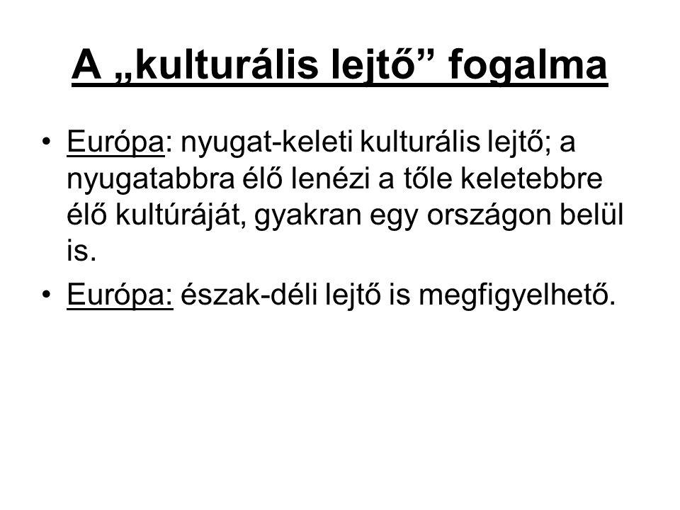 """A """"kulturális lejtő fogalma Európa: nyugat-keleti kulturális lejtő; a nyugatabbra élő lenézi a tőle keletebbre élő kultúráját, gyakran egy országon belül is."""
