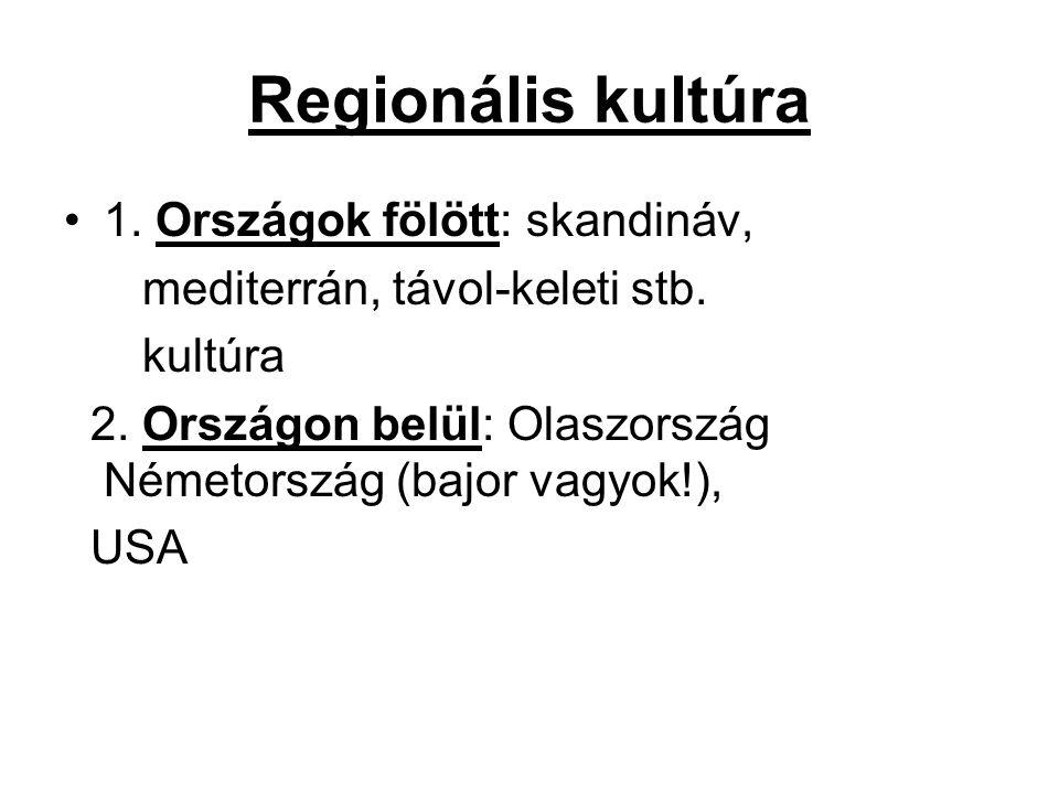 Regionális kultúra 1.Országok fölött: skandináv, mediterrán, távol-keleti stb.