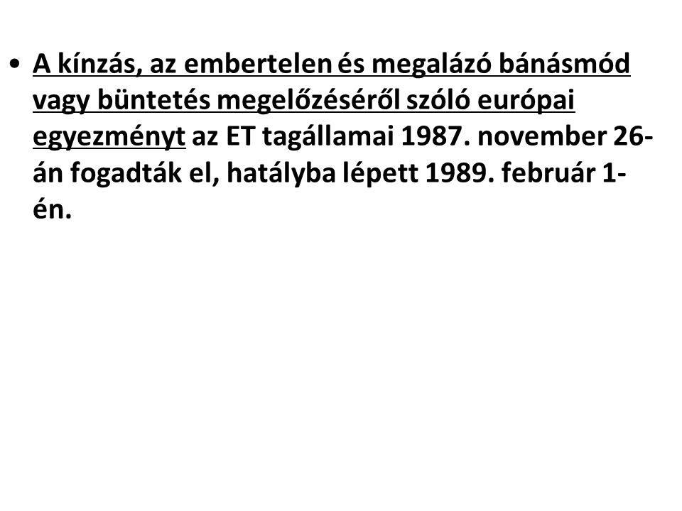 A kínzás, az embertelen és megalázó bánásmód vagy büntetés megelőzéséről szóló európai egyezményt az ET tagállamai 1987. november 26- án fogadták el,