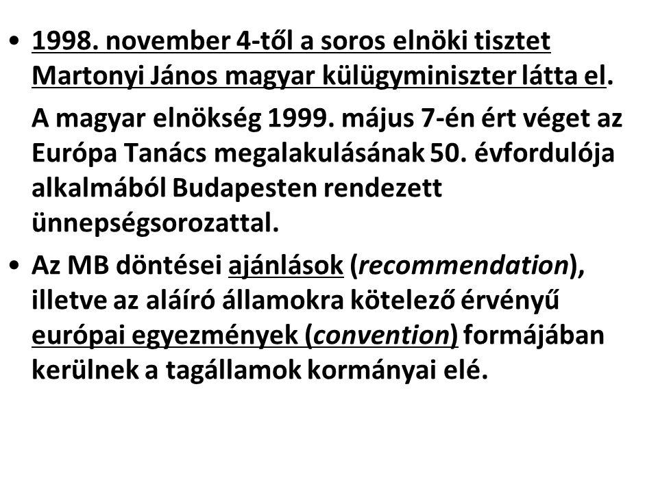 1998. november 4-től a soros elnöki tisztet Martonyi János magyar külügyminiszter látta el. A magyar elnökség 1999. május 7-én ért véget az Európa Tan