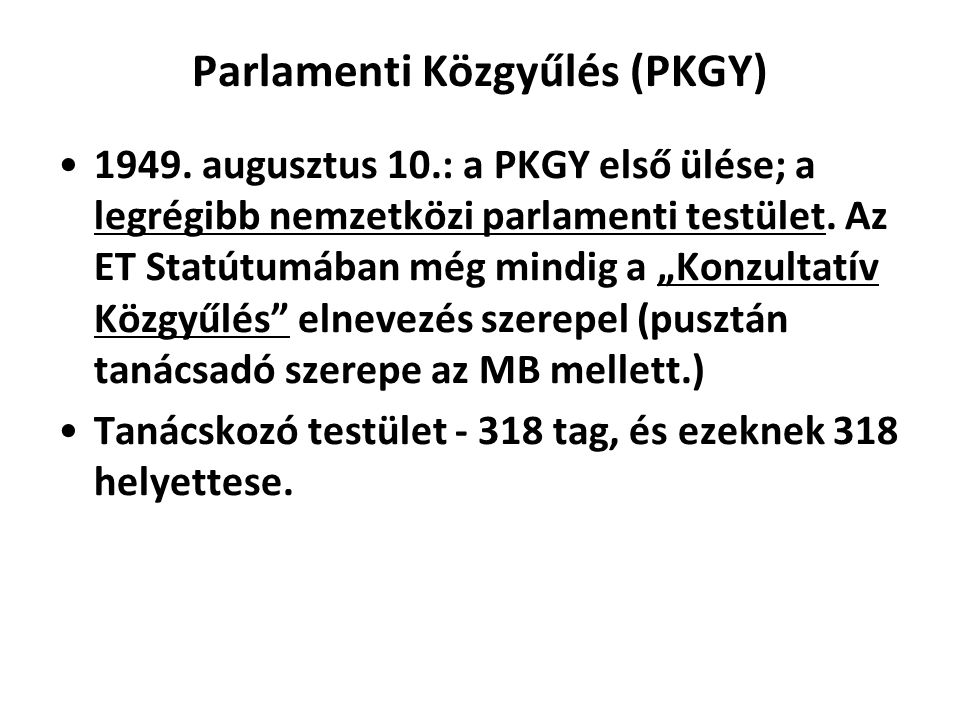 """Parlamenti Közgyűlés (PKGY) 1949. augusztus 10.: a PKGY első ülése; a legrégibb nemzetközi parlamenti testület. Az ET Statútumában még mindig a """"Konzu"""
