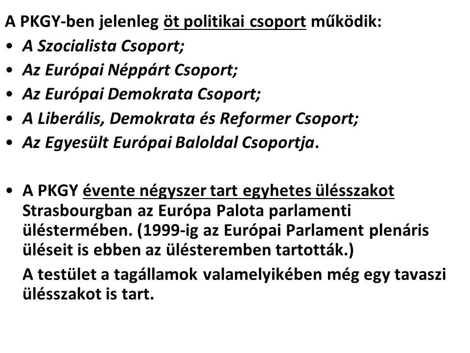 A PKGY-ben jelenleg öt politikai csoport működik: A Szocialista Csoport; Az Európai Néppárt Csoport; Az Európai Demokrata Csoport; A Liberális, Demokr